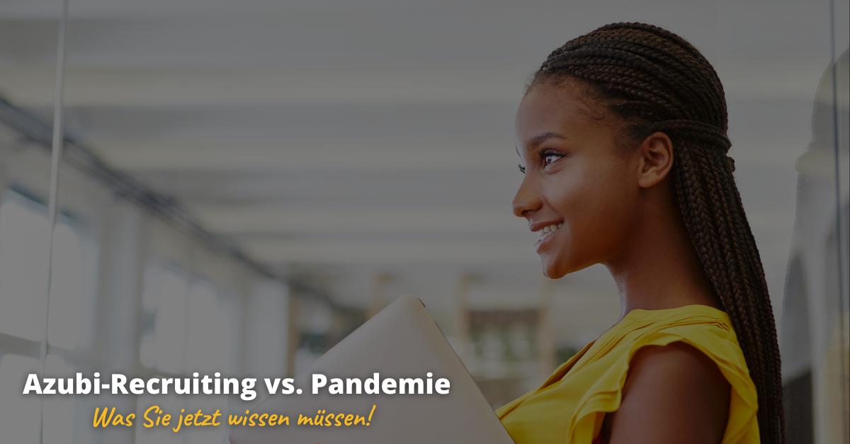 Azubi-Recruiting vs. Pandemie - Was sie jetzt wissen müssen!